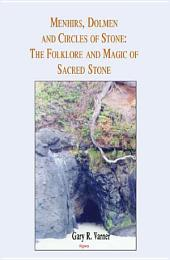 Menhirs, Dolmen, and Circles of Stone: The Folklore and Magic of Sacred Stone