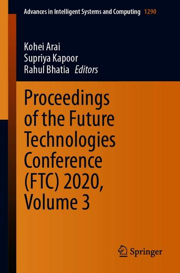 Proceedings of the Future Technologies Conference  FTC  2020  Volume 3 PDF
