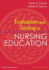 Evaluation and Testing in Nursing Education, Fifth Edition: Edition 5