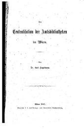 Die centralisation der amtsbibliotheken in Wien
