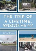 The Trip of a Lifetime, Wherever You Go!