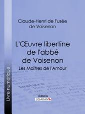 L'Oeuvre libertine de l'abbé de Voisenon: Les Maîtres de l'Amour