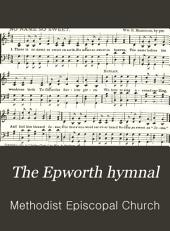 The Epworth Hymnal: Containing Standard Hymns of the Church, Songs for the Sunday-school, Songs for Social Services Songs for the Home Circle, Songs for Special Occasions
