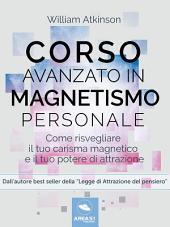 Corso avanzato in magnetismo personale: Come risvegliare il tuo carisma magnetico e il tuo potere di attrazione