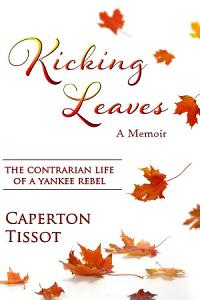 Kicking Leaves  The Contrarian Life of a Yankee Rebel PDF