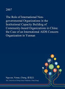 The Role of International Non Governmental Organizations in the Institutional Capacity Building of Community Based Organizations in China PDF