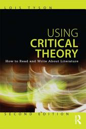 Using Critical Theory: How to Read and Write About Literature, Edition 2