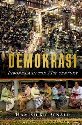 Demokrasi:: Indonesia in the 21st Century