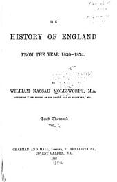 The History of England from the Year 1830-1874: Volume 1