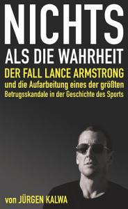 Nichts als die Wahrheit     Der Fall Lance Armstrong und die Aufarbeitung eines der gr    ten Betrugsskandale in der Geschichte des Sports PDF