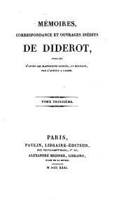 Memoires, Correspondance Et Ouvrages Inedits De Diderot, Publies D'Apres Les Manuscrits Confies, En Mourant, Par L'Auteur A Grimm: Volume3