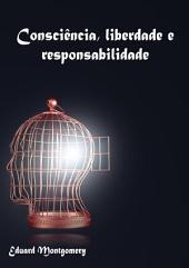 Consciência, Liberdade E Responsabilidade