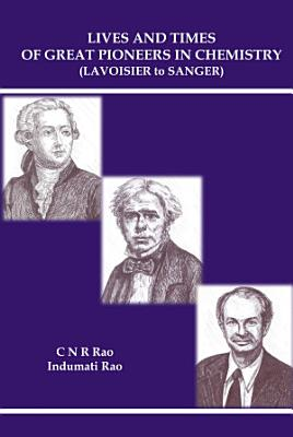 Lives And Times Of Great Pioneers In Chemistry  Lavoisier To Sanger