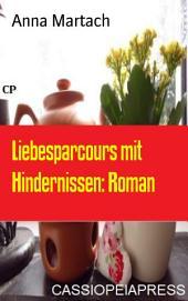 Liebesparcours mit Hindernissen: Roman: Cassiopeiapress Unterhaltung