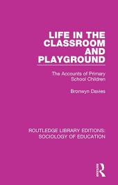 Life in the Classroom and Playground: The Accounts of Primary School Children