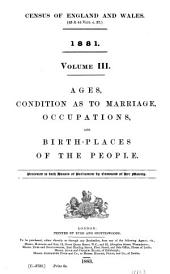 Census of England and Wales. (43 & 44 Vict. C. 37.) 1881...: Volume 3
