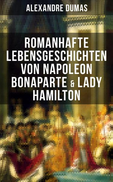 Romanhafte Lebensgeschichten von Napoleon Bonaparte   Lady Hamilton PDF