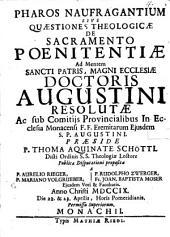 Pharos naufragantium: Sive quaestiones theologicae de sacramento poenitentiae, ad mentem ... Augustini resolutae