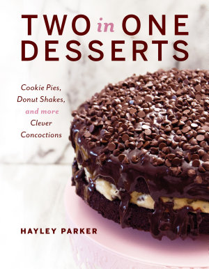 Two in One Desserts  Cookie Pies  Cupcake Shakes  and More Clever Concoctions