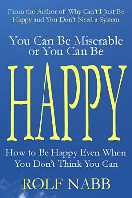 You Can Be Miserable or You Can Be Happy PDF