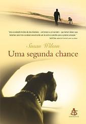 Uma segunda chance: Quando a vida tira tudo o que você tem, a salvação pode estar onde menos se espera