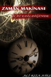 Zaman Makinası İcat Edildiğinde: Son yılların en iyi Türk bilimkurgu romanı
