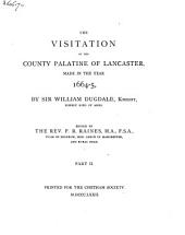 The Visitation of the County Palatine of Lancaster, Made in the Year 1664-5 by Sir William Dugdale: Part 2