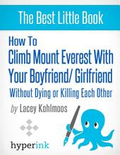 How to Climb Mount Everest with Your Boyfriend or Girlfriend, Without Dying or Killing Each Other (A Mountain Climbing Survival Story)