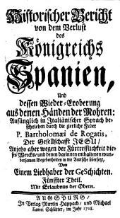 Historischer Bericht von dem Verlust des Königreichs Spanien, Und dessen Wieder-Eroberung aus denen Händen der Mohren: Teil 5