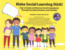 Make Social Learning Stick  How to Guide and Nurture Social Competence Through Everyday Routines and Activities