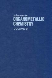 Advances in Organometallic Chemistry: Volume 31