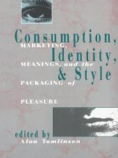 Consumption, Identity and Style: Marketing, meanings, and the packaging of pleasure