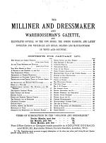 The Milliner and Dressmaker and Warehouseman's Gazette, and Illustrated Journal of the New Modes, the Coming Fashions, and Latest Novelties, for Wholesale and Retail Drapers and Manufacturers in Town and Country