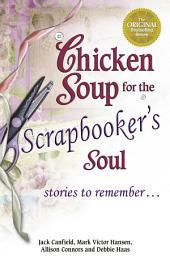 Chicken Soup for the Scrapbooker's Soul: Stories to Remember