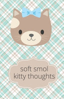 Soft Smol Kitty Thoughts