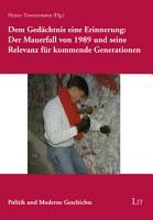 Dem Ged  chtnis eine Erinnerung  Der Mauerfall von 1989 und seine Relevanz f  r kommende Generationen PDF