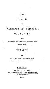 The Law of Warrants of Attorney, Cognovits, and Consents to Judges' Orders for Judgment: With Forms