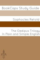 The Oedipus Trilogy In Plain and Simple English: BookCaps Study Guide