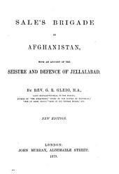 Sale's Brigade in Afghanistan, with an Account of the Seizure and Defence of Jellalabad