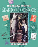 The Alaska Heritage Seafood Cookbook
