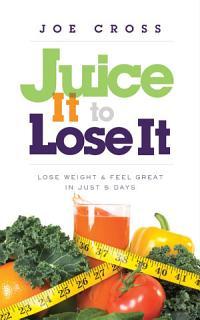 Juice It to Lose It Book