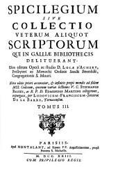 Spicilegium; sive, Collectio veterum aliquot scriptorum qui in Galliae bibliothecis delituerant: Volume 3