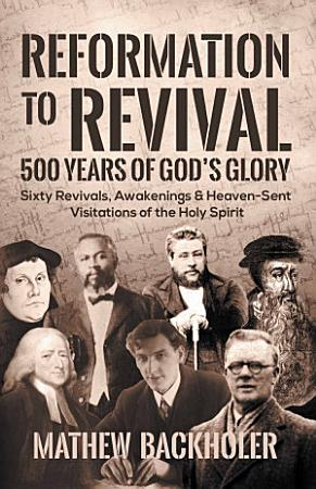 Reformation to Revival  500 Years of God   s Glory PDF