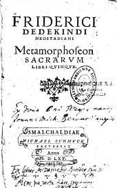 Friderici Dedekindi Neostadiani Metamorphoseon sacrarum libri quinque