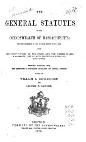 The General Statutes of the Commonwealth of Massachusetts: Enacted December 28, 1859, to Take Effect June 1, 1860 : with the Constitutions of the State and the United States, a Glossary, List of Acts Previously Repealed, and Index