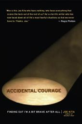 Accidental Courage: Finding Out I'm a Bit Brave After All