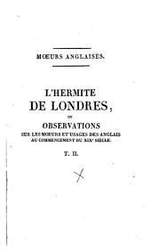 L'hermite de Londres, ou Observations sur les moeurs et usages des anglais au commencement du 19ième siècle: Volume 2