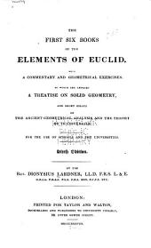 The First Six Books of the Elements of Euclid: With a Commentary and Geometrical Exercises. To which are Annexed a Treatise on Solid Geometry, and Short Essays on Ancient Geometrical Analysis, and the Theory of Transversals