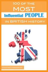 100 of the Most Influential People In British History