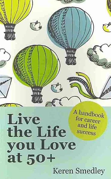 Live The Life You Love At 50   A Handbook For Career And Life Success